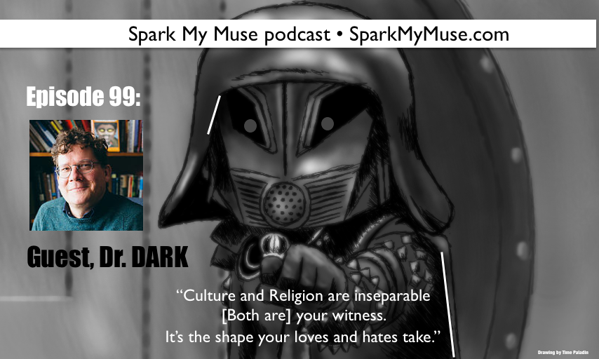 Eps 99: Guest Dr David Dark, Culture is Religion: We become what we love