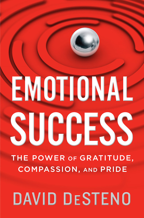 Eps 123: The THREE Emotions that Build Grit and Grace for Lasting Success, guest Dr David DeSteno